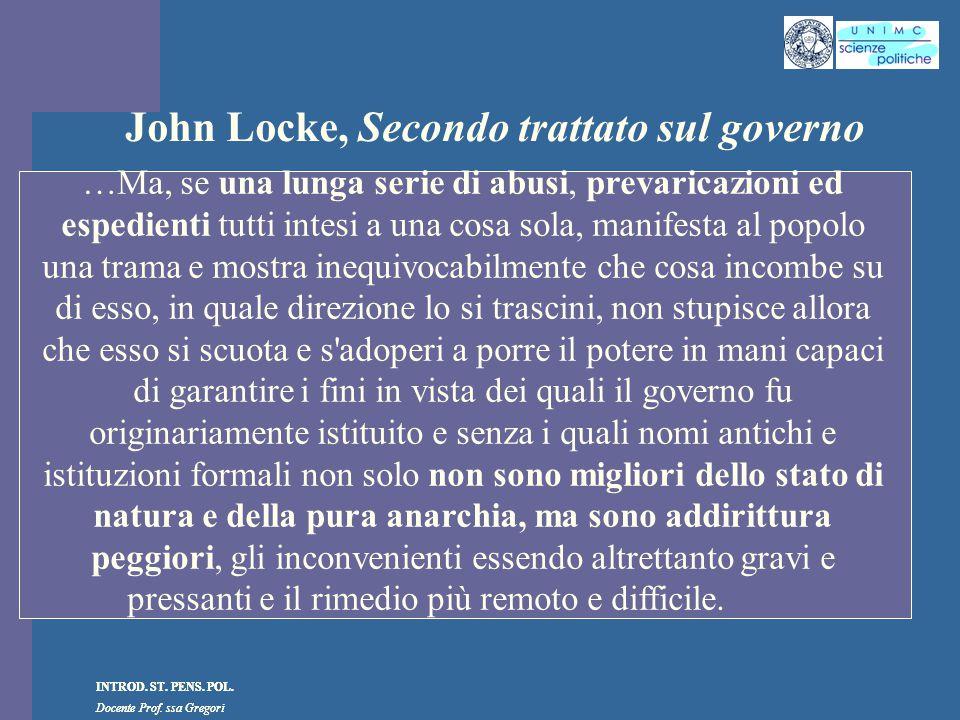 INTROD. ST. PENS. POL. Docente Prof. ssa Gregori INTROD. ST. PENS. POL. Docente Prof. ssa Gregori John Locke, Secondo trattato sul governo …Ma, se una