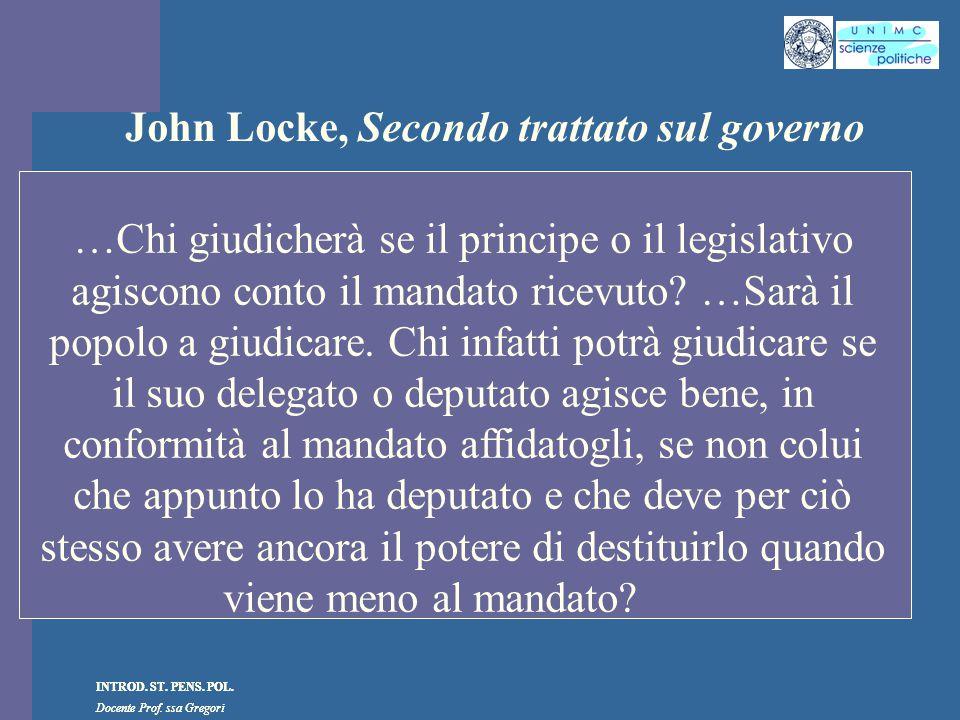INTROD. ST. PENS. POL. Docente Prof. ssa Gregori INTROD. ST. PENS. POL. Docente Prof. ssa Gregori John Locke, Secondo trattato sul governo …Chi giudic
