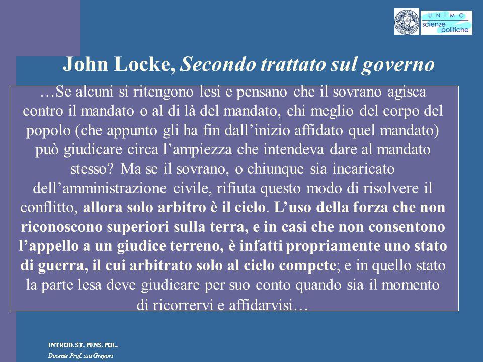 INTROD. ST. PENS. POL. Docente Prof. ssa Gregori INTROD. ST. PENS. POL. Docente Prof. ssa Gregori John Locke, Secondo trattato sul governo …Se alcuni