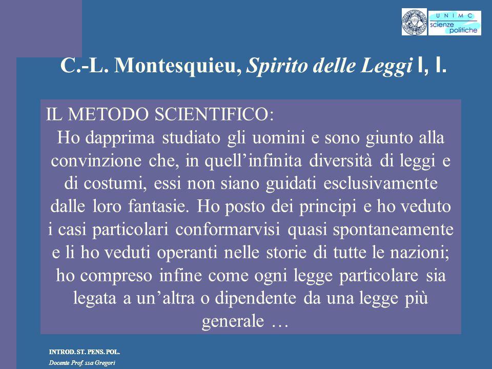 INTROD. ST. PENS. POL. Docente Prof. ssa Gregori INTROD. ST. PENS. POL. Docente Prof. ssa Gregori C.-L. Montesquieu, Spirito delle Leggi I, I. IL METO