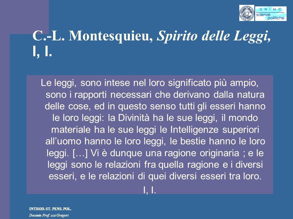 INTROD. ST. PENS. POL. Docente Prof. ssa Gregori INTROD. ST. PENS. POL. Docente Prof. ssa Gregori C.-L. Montesquieu, Spirito delle Leggi, I, I. Le leg