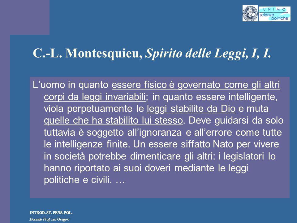 INTROD. ST. PENS. POL. Docente Prof. ssa Gregori INTROD. ST. PENS. POL. Docente Prof. ssa Gregori C.-L. Montesquieu, Spirito delle Leggi, I, I. L'uomo
