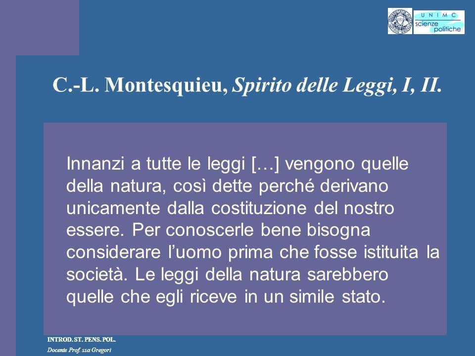 INTROD. ST. PENS. POL. Docente Prof. ssa Gregori INTROD. ST. PENS. POL. Docente Prof. ssa Gregori C.-L. Montesquieu, Spirito delle Leggi, I, II. Innan