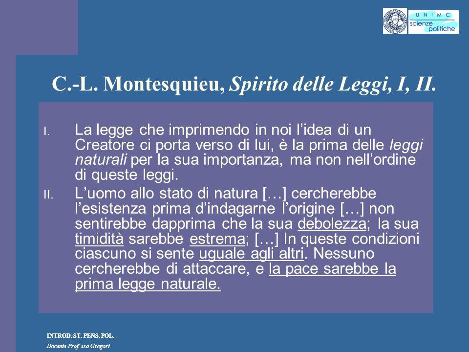 INTROD. ST. PENS. POL. Docente Prof. ssa Gregori INTROD. ST. PENS. POL. Docente Prof. ssa Gregori C.-L. Montesquieu, Spirito delle Leggi, I, II. I. La