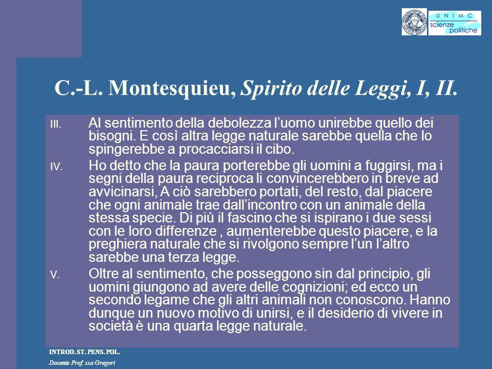 INTROD. ST. PENS. POL. Docente Prof. ssa Gregori INTROD. ST. PENS. POL. Docente Prof. ssa Gregori C.-L. Montesquieu, Spirito delle Leggi, I, II. III.