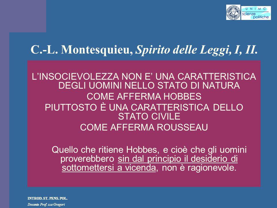 INTROD. ST. PENS. POL. Docente Prof. ssa Gregori INTROD. ST. PENS. POL. Docente Prof. ssa Gregori C.-L. Montesquieu, Spirito delle Leggi, I, II. L'INS