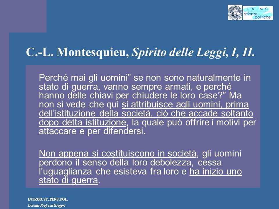 INTROD. ST. PENS. POL. Docente Prof. ssa Gregori INTROD. ST. PENS. POL. Docente Prof. ssa Gregori C.-L. Montesquieu, Spirito delle Leggi, I, II. Perch