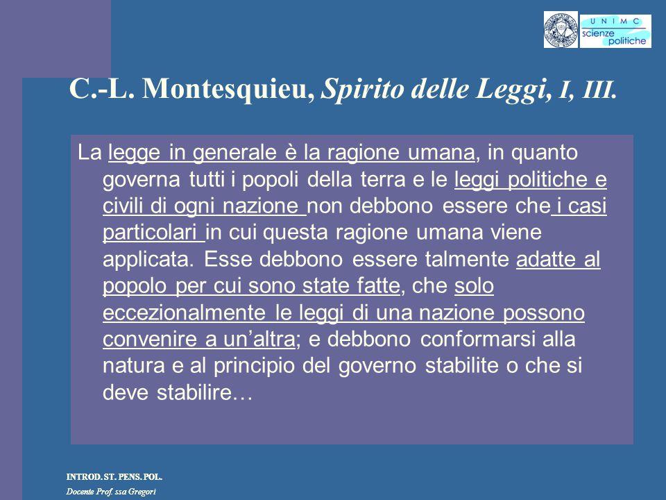 INTROD. ST. PENS. POL. Docente Prof. ssa Gregori INTROD. ST. PENS. POL. Docente Prof. ssa Gregori C.-L. Montesquieu, Spirito delle Leggi, I, III. La l