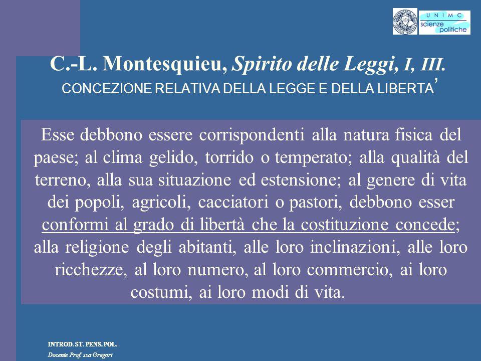 INTROD. ST. PENS. POL. Docente Prof. ssa Gregori INTROD. ST. PENS. POL. Docente Prof. ssa Gregori C.-L. Montesquieu, Spirito delle Leggi, I, III. CONC