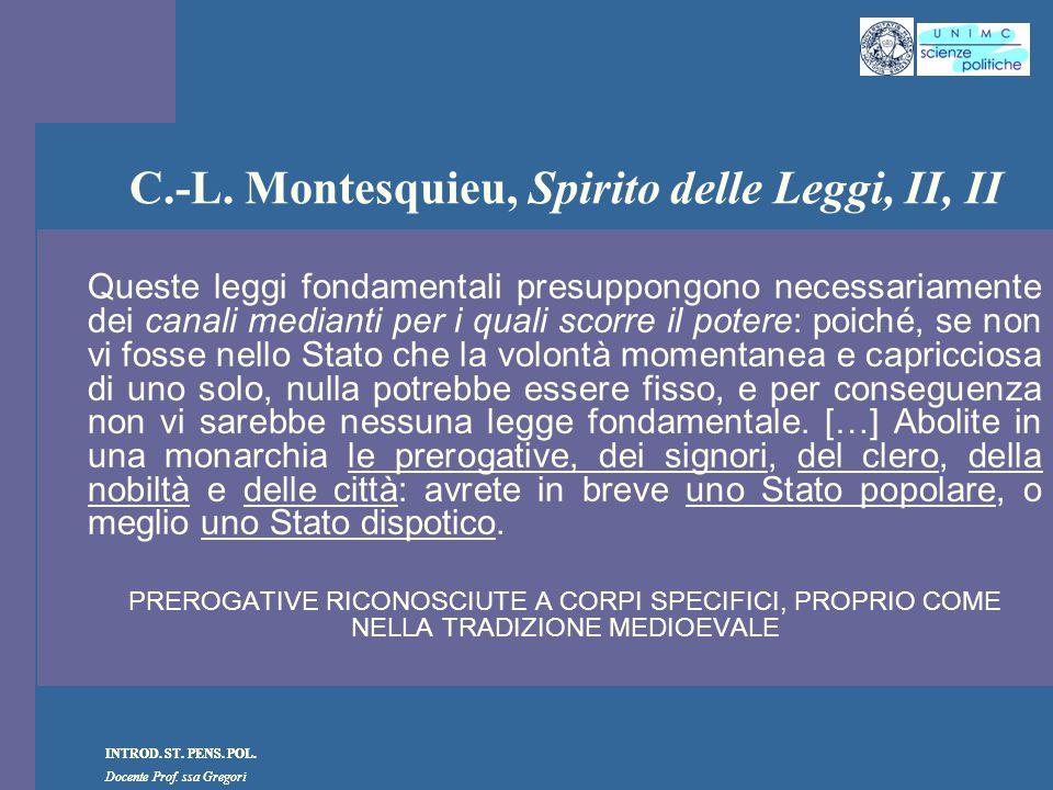 INTROD. ST. PENS. POL. Docente Prof. ssa Gregori INTROD. ST. PENS. POL. Docente Prof. ssa Gregori C.-L. Montesquieu, Spirito delle Leggi, II, II Quest