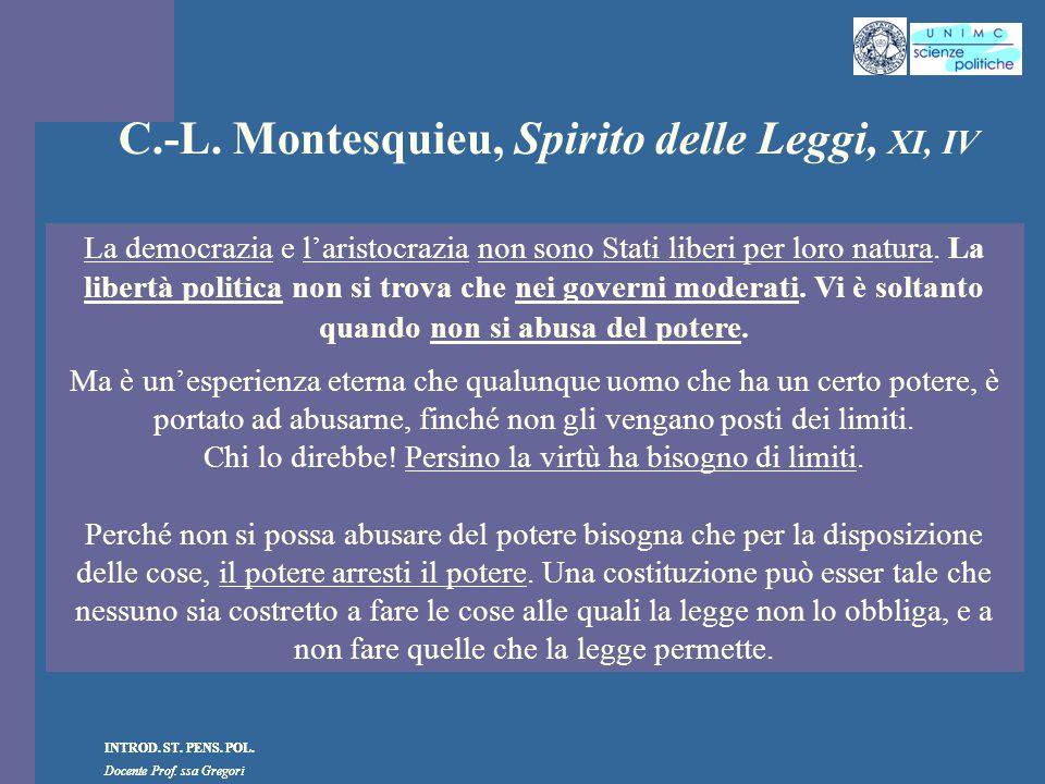 INTROD. ST. PENS. POL. Docente Prof. ssa Gregori INTROD. ST. PENS. POL. Docente Prof. ssa Gregori C.-L. Montesquieu, Spirito delle Leggi, XI, IV La de