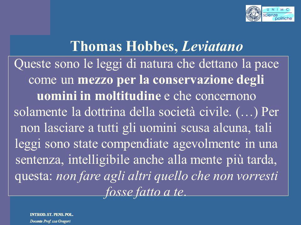 INTROD. ST. PENS. POL. Docente Prof. ssa Gregori INTROD. ST. PENS. POL. Docente Prof. ssa Gregori Thomas Hobbes, Leviatano Queste sono le leggi di nat
