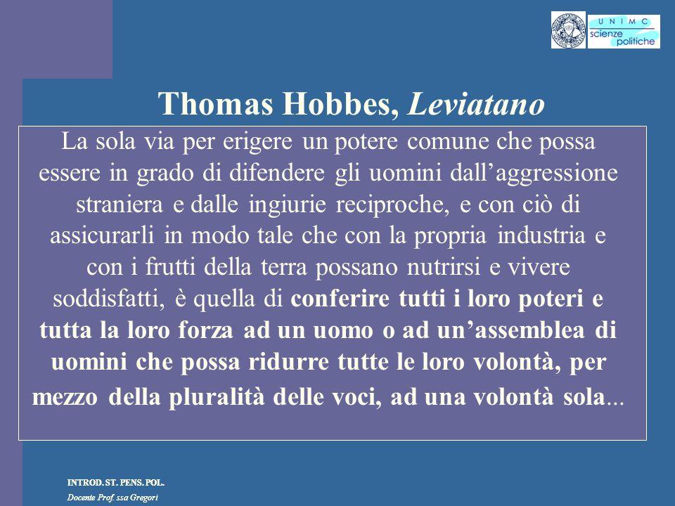 INTROD. ST. PENS. POL. Docente Prof. ssa Gregori INTROD. ST. PENS. POL. Docente Prof. ssa Gregori Thomas Hobbes, Leviatano La sola via per erigere un