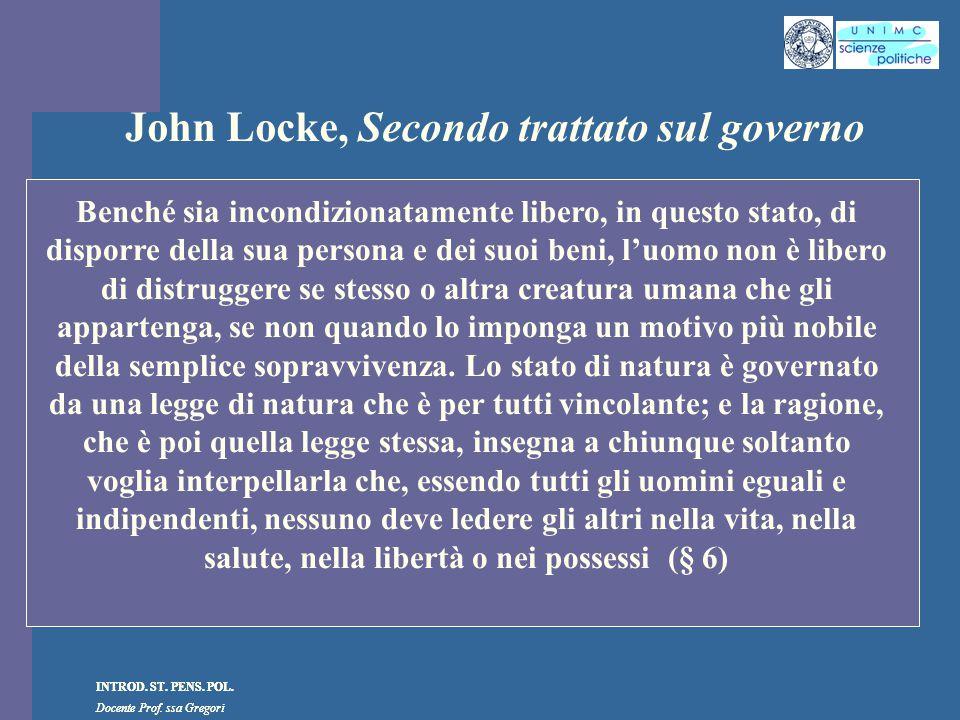 INTROD. ST. PENS. POL. Docente Prof. ssa Gregori INTROD. ST. PENS. POL. Docente Prof. ssa Gregori John Locke, Secondo trattato sul governo Benché sia
