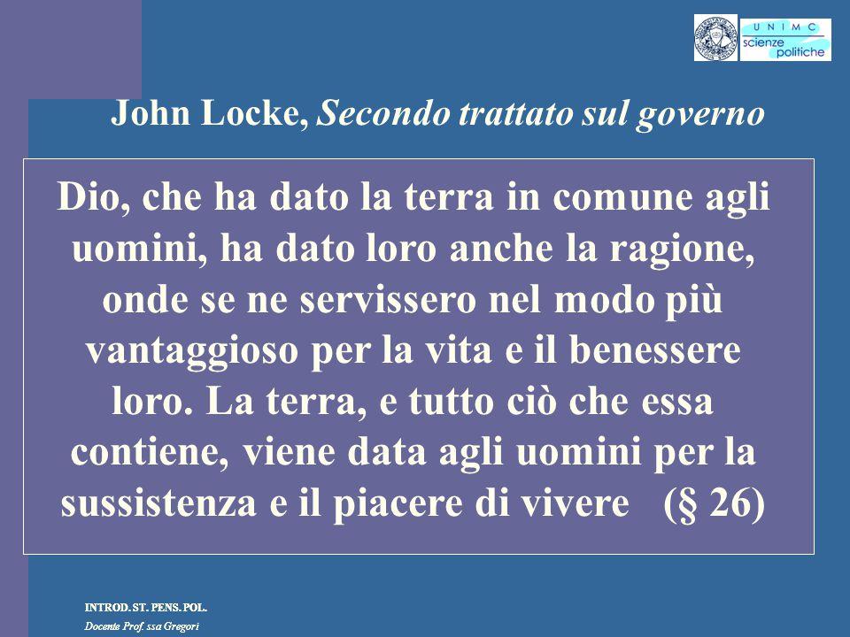 INTROD. ST. PENS. POL. Docente Prof. ssa Gregori INTROD. ST. PENS. POL. Docente Prof. ssa Gregori John Locke, Secondo trattato sul governo Dio, che ha