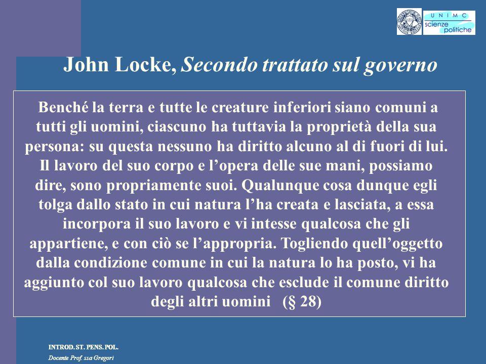 INTROD. ST. PENS. POL. Docente Prof. ssa Gregori INTROD. ST. PENS. POL. Docente Prof. ssa Gregori John Locke, Secondo trattato sul governo Benché la t