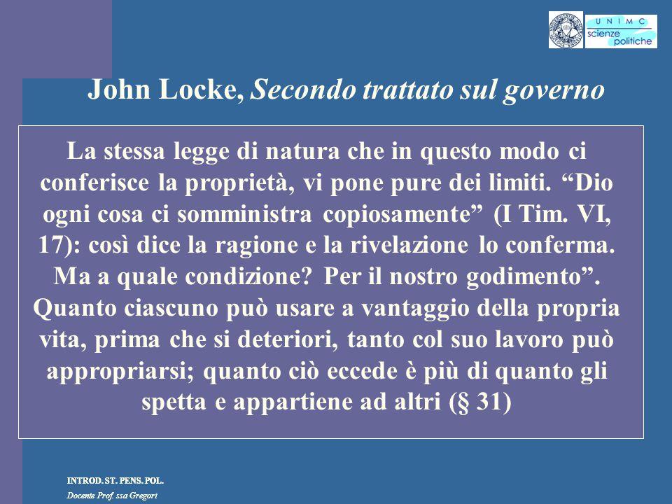 INTROD. ST. PENS. POL. Docente Prof. ssa Gregori INTROD. ST. PENS. POL. Docente Prof. ssa Gregori John Locke, Secondo trattato sul governo La stessa l