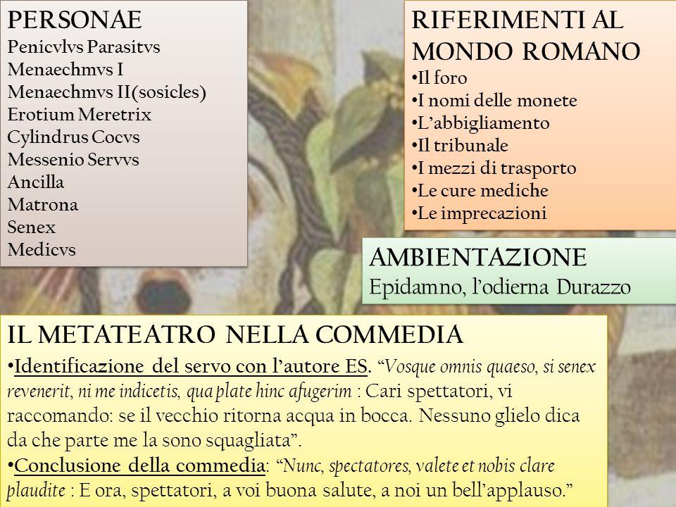 RIFERIMENTI AL MONDO ROMANO Il foro I nomi delle monete L'abbigliamento Il tribunale I mezzi di trasporto Le cure mediche Le imprecazioni RIFERIMENTI