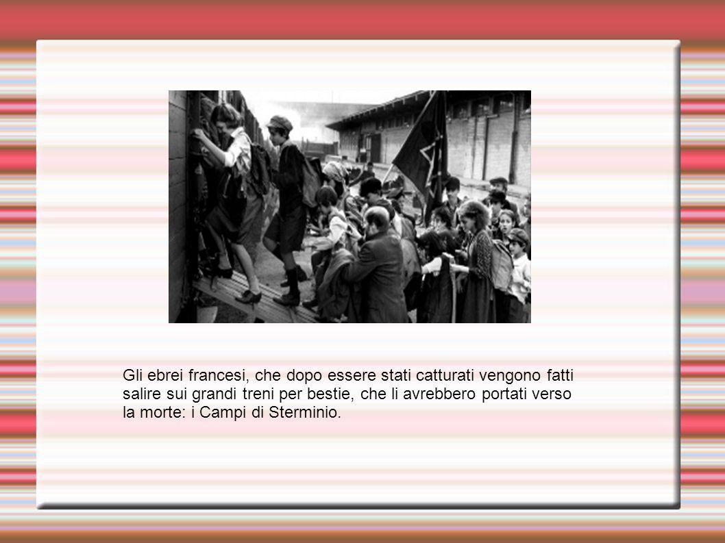 Gli ebrei francesi, che dopo essere stati catturati vengono fatti salire sui grandi treni per bestie, che li avrebbero portati verso la morte: i Campi di Sterminio.