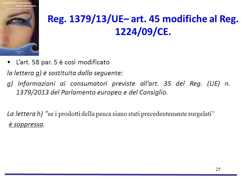 25 Reg.1379/13/UE– art. 45 modifiche al Reg. 1224/09/CE.