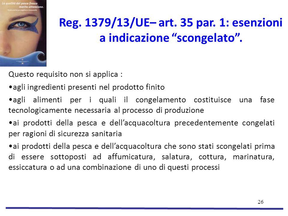 26 Reg.1379/13/UE– art. 35 par. 1: esenzioni a indicazione scongelato .