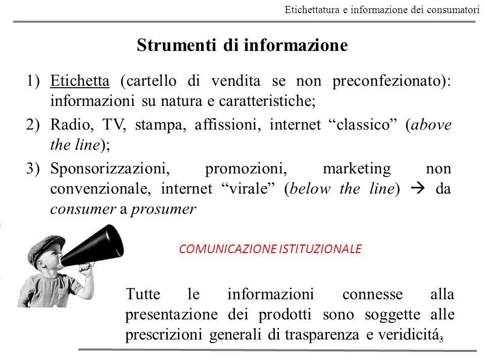 3 Strumenti di informazione Etichettatura e informazione dei consumatori Tutte le informazioni connesse alla presentazione dei prodotti sono soggette alle prescrizioni generali di trasparenza e veridicitá.