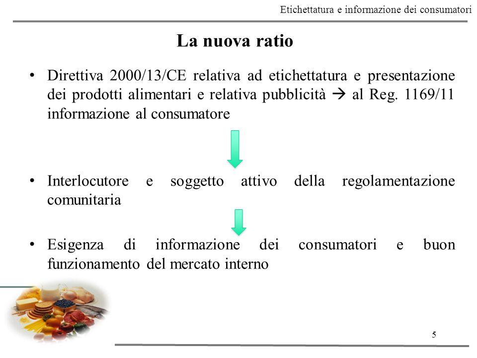 5 Etichettatura e informazione dei consumatori La nuova ratio Direttiva 2000/13/CE relativa ad etichettatura e presentazione dei prodotti alimentari e relativa pubblicità  al Reg.