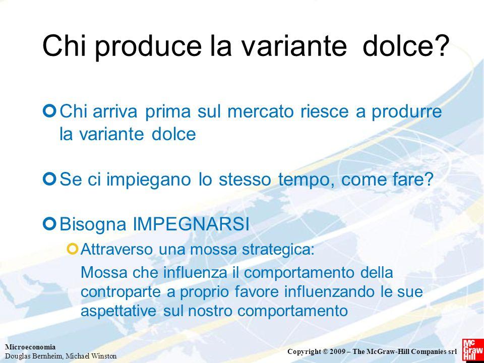 Microeconomia Douglas Bernheim, Michael Winston Copyright © 2009 – The McGraw-Hill Companies srl Chi produce la variante dolce.