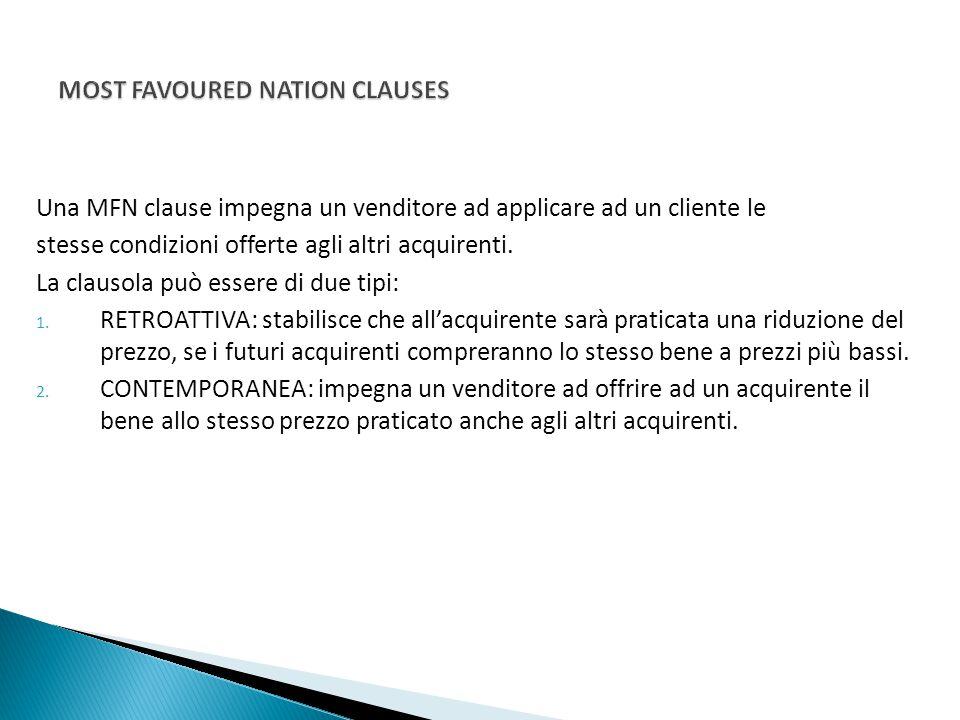 Una MFN clause impegna un venditore ad applicare ad un cliente le stesse condizioni offerte agli altri acquirenti. La clausola può essere di due tipi: