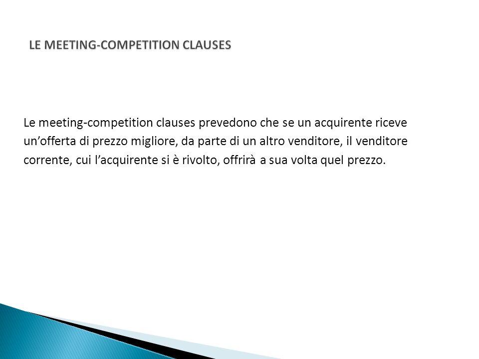 Le meeting-competition clauses prevedono che se un acquirente riceve un'offerta di prezzo migliore, da parte di un altro venditore, il venditore corre