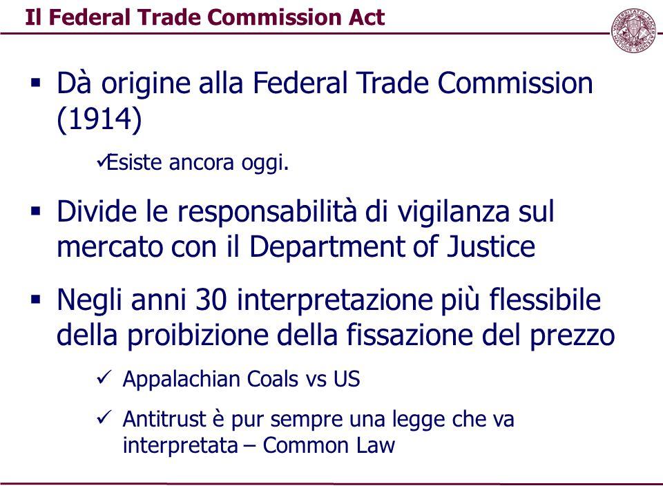 Il Federal Trade Commission Act  Dà origine alla Federal Trade Commission (1914) Esiste ancora oggi.  Divide le responsabilità di vigilanza sul merc
