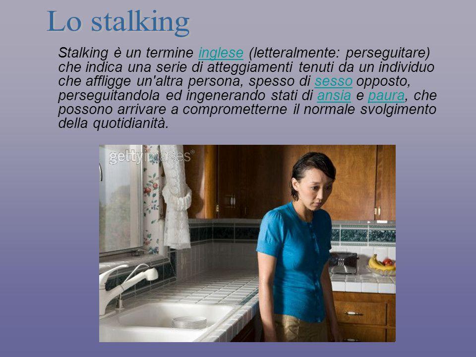 Stalking è un termine inglese (letteralmente: perseguitare) che indica una serie di atteggiamenti tenuti da un individuo che affligge un'altra persona