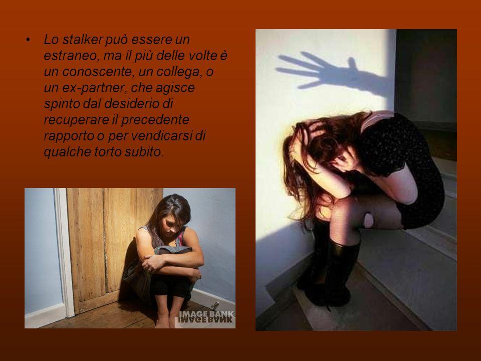Lo stalker può essere un estraneo, ma il più delle volte è un conoscente, un collega, o un ex-partner, che agisce spinto dal desiderio di recuperare i