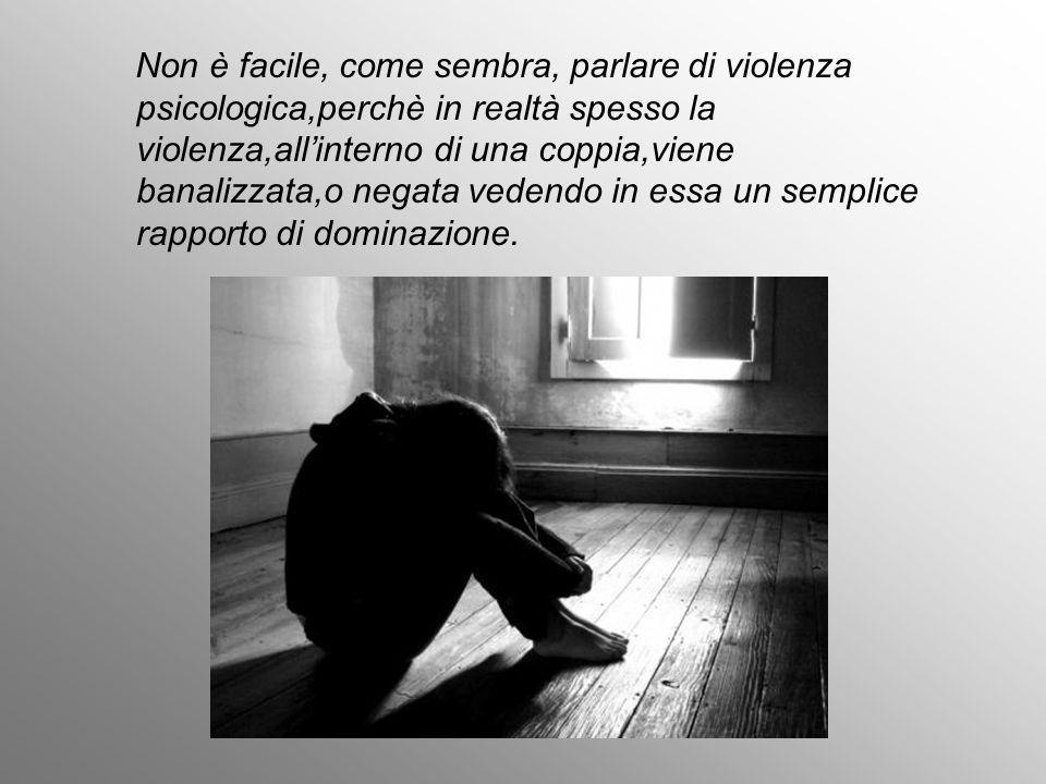 Non è facile, come sembra, parlare di violenza psicologica,perchè in realtà spesso la violenza,all'interno di una coppia,viene banalizzata,o negata ve
