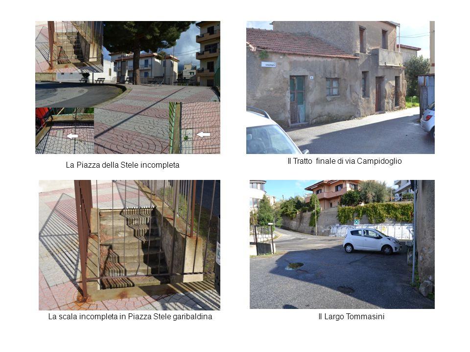 La Piazza della Stele incompleta La scala incompleta in Piazza Stele garibaldina Il Tratto finale di via Campidoglio Il Largo Tommasini