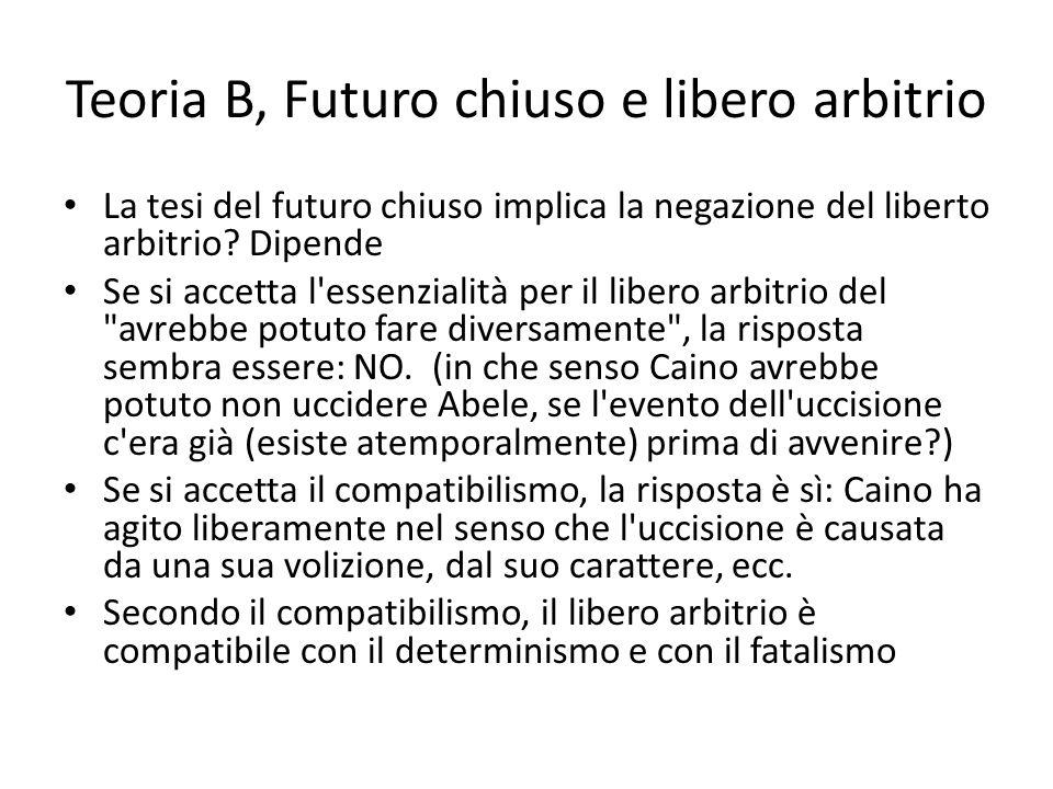 Teoria B, Futuro chiuso e libero arbitrio La tesi del futuro chiuso implica la negazione del liberto arbitrio? Dipende Se si accetta l'essenzialità pe