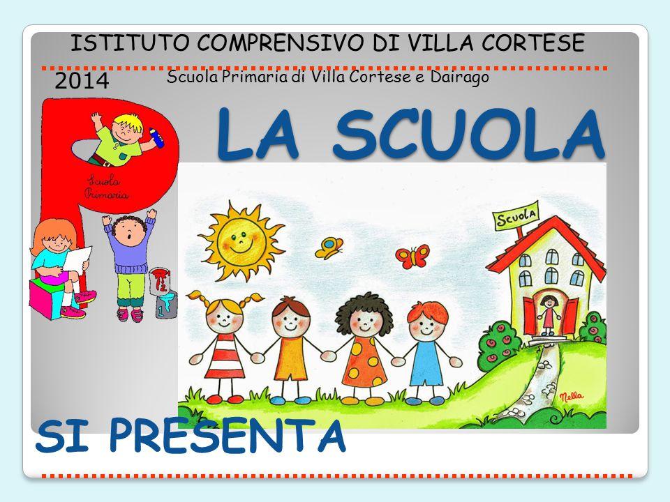 LA SCUOLA SI PRESENTA ISTITUTO COMPRENSIVO DI VILLA CORTESE Scuola Primaria di Villa Cortese e Dairago 2014