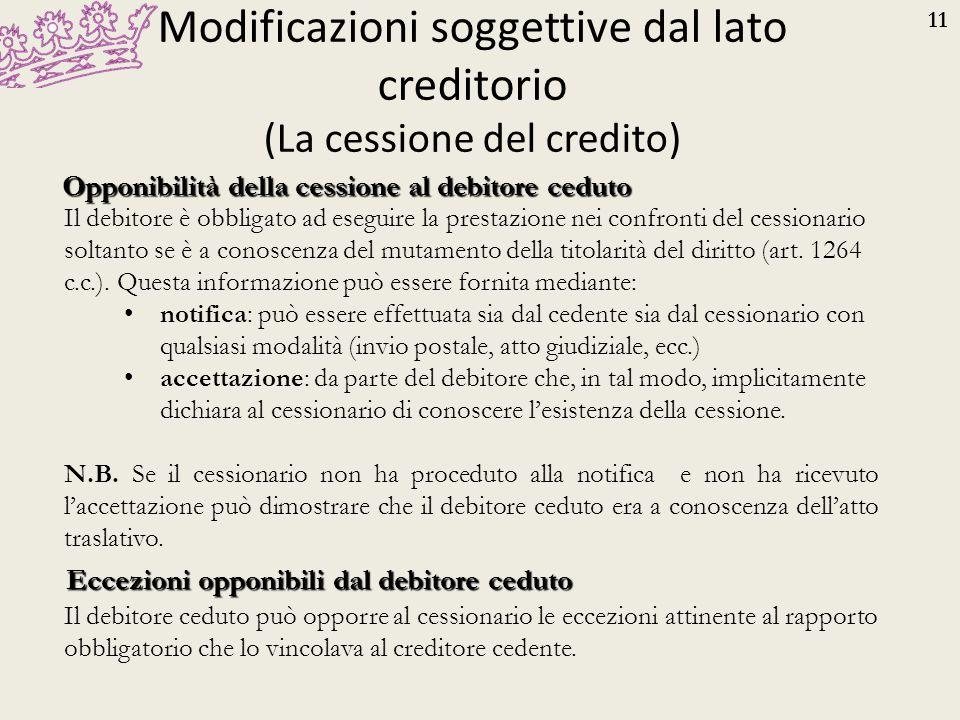 11 Modificazioni soggettive dal lato creditorio (La cessione del credito) Opponibilità della cessione al debitore ceduto Il debitore è obbligato ad es