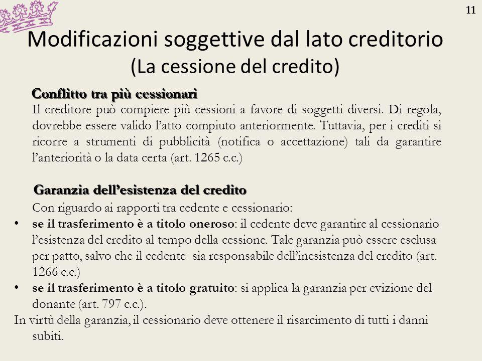 11 Modificazioni soggettive dal lato creditorio (La cessione del credito) Conflitto tra più cessionari Il creditore può compiere più cessioni a favore