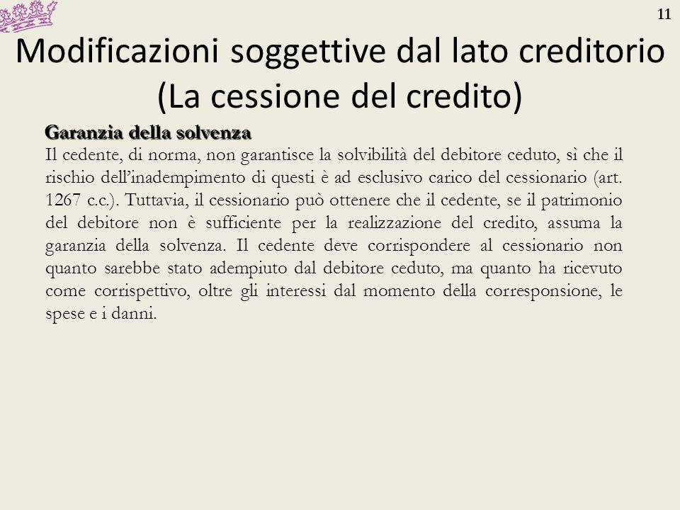 11 Modificazioni soggettive dal lato creditorio (La cessione del credito) Garanzia della solvenza Il cedente, di norma, non garantisce la solvibilità
