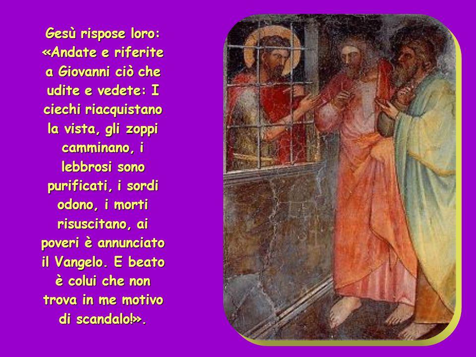 In quel tempo, Giovanni, che era in carcere, avendo sentito parlare delle opere del Cristo, per mezzo dei suoi discepoli mandò a dirgli: «Sei tu colui