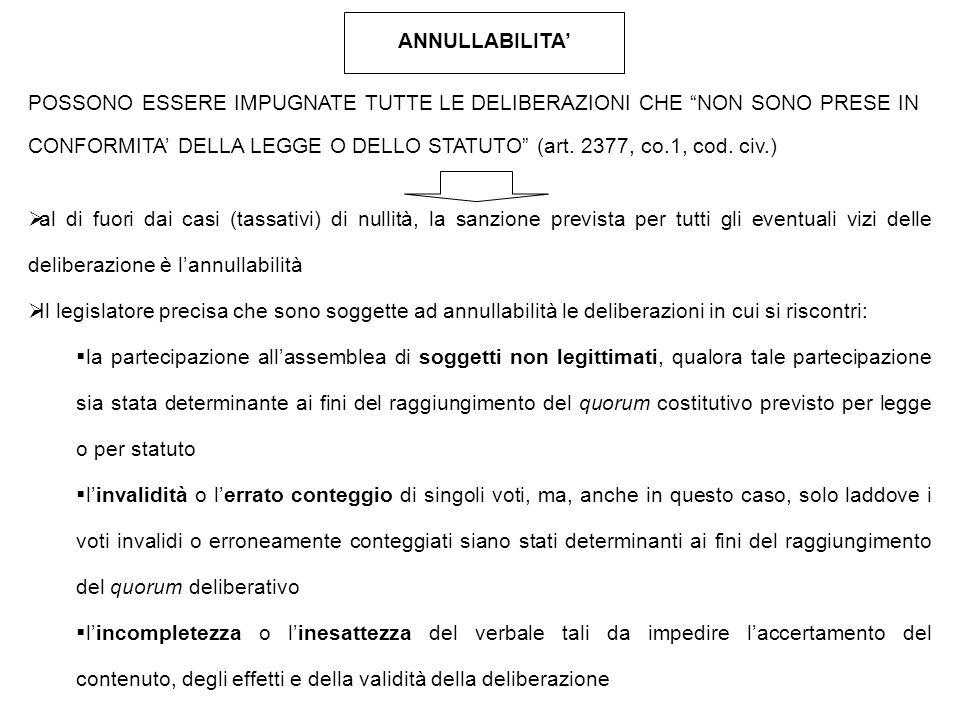 """ANNULLABILITA' POSSONO ESSERE IMPUGNATE TUTTE LE DELIBERAZIONI CHE """"NON SONO PRESE IN CONFORMITA' DELLA LEGGE O DELLO STATUTO"""" (art. 2377, co.1, cod."""