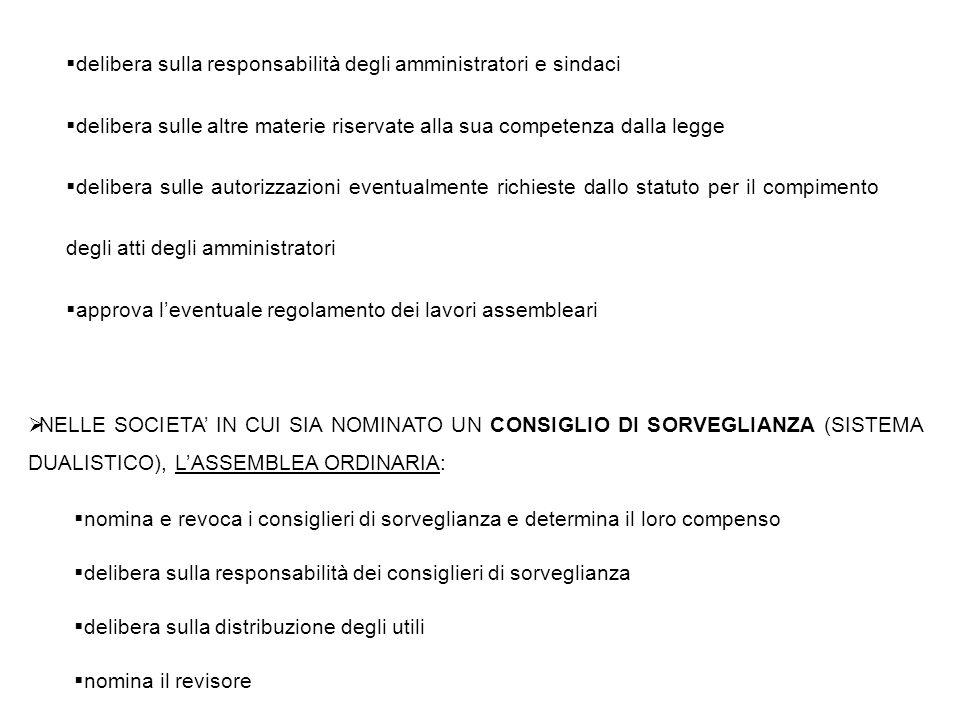 L'ASSEMBLEA STRAORDINARIA DELIBERA:  sulle modificazioni dello statuto  sulla nomina, la sostituzione ed i poteri dei liquidatori  sulle altre materie riservate dalla legge alla sua competenza