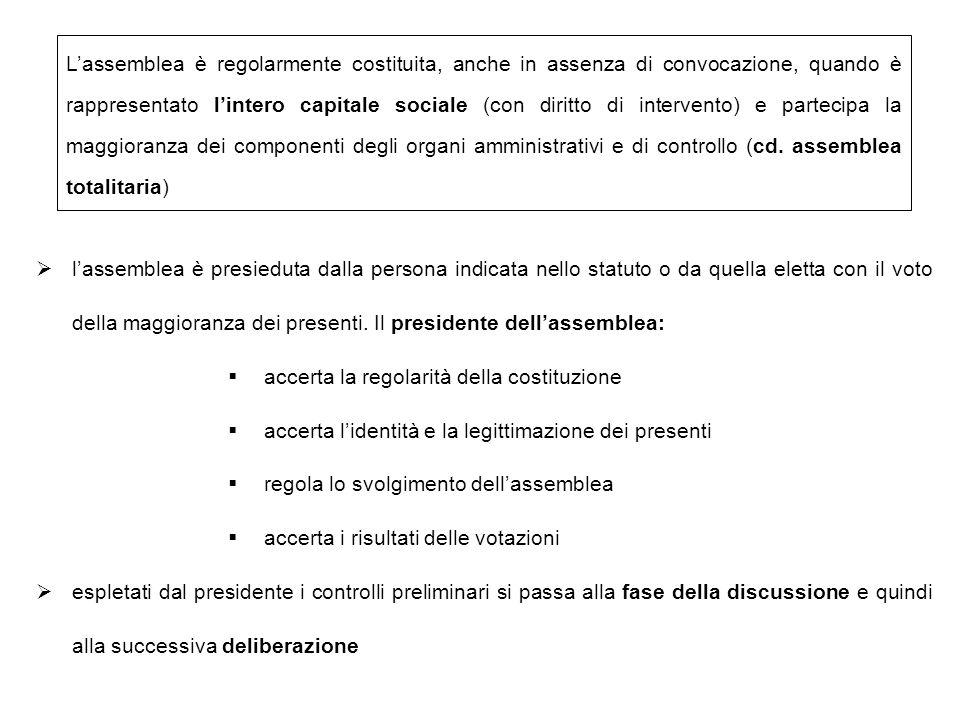 L'assemblea è regolarmente costituita, anche in assenza di convocazione, quando è rappresentato l'intero capitale sociale (con diritto di intervento)