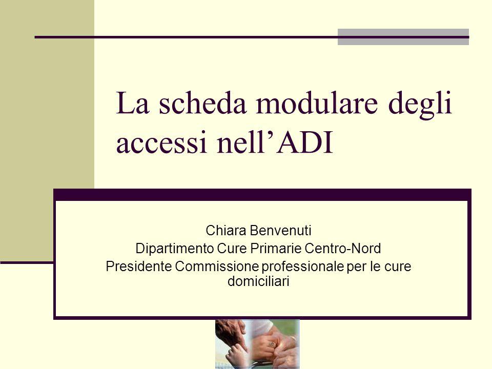 La scheda modulare degli accessi nell'ADI Chiara Benvenuti Dipartimento Cure Primarie Centro-Nord Presidente Commissione professionale per le cure dom