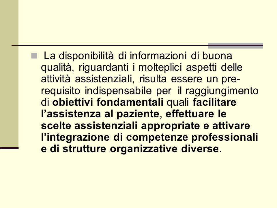 La disponibilità di informazioni di buona qualità, riguardanti i molteplici aspetti delle attività assistenziali, risulta essere un pre- requisito ind