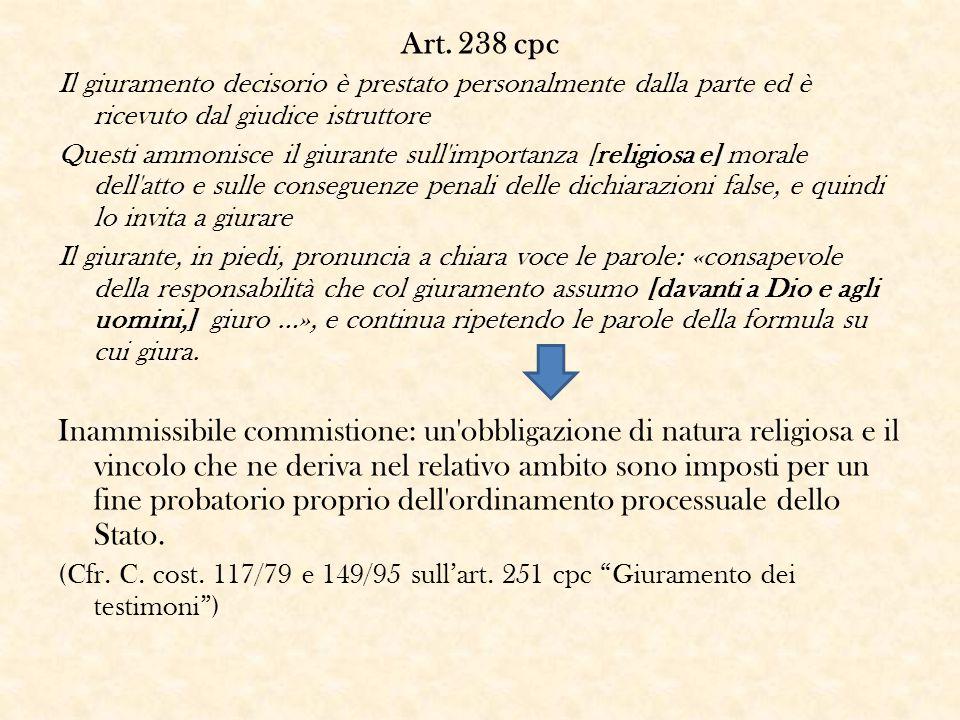 Art. 238 cpc Il giuramento decisorio è prestato personalmente dalla parte ed è ricevuto dal giudice istruttore Questi ammonisce il giurante sull'impor