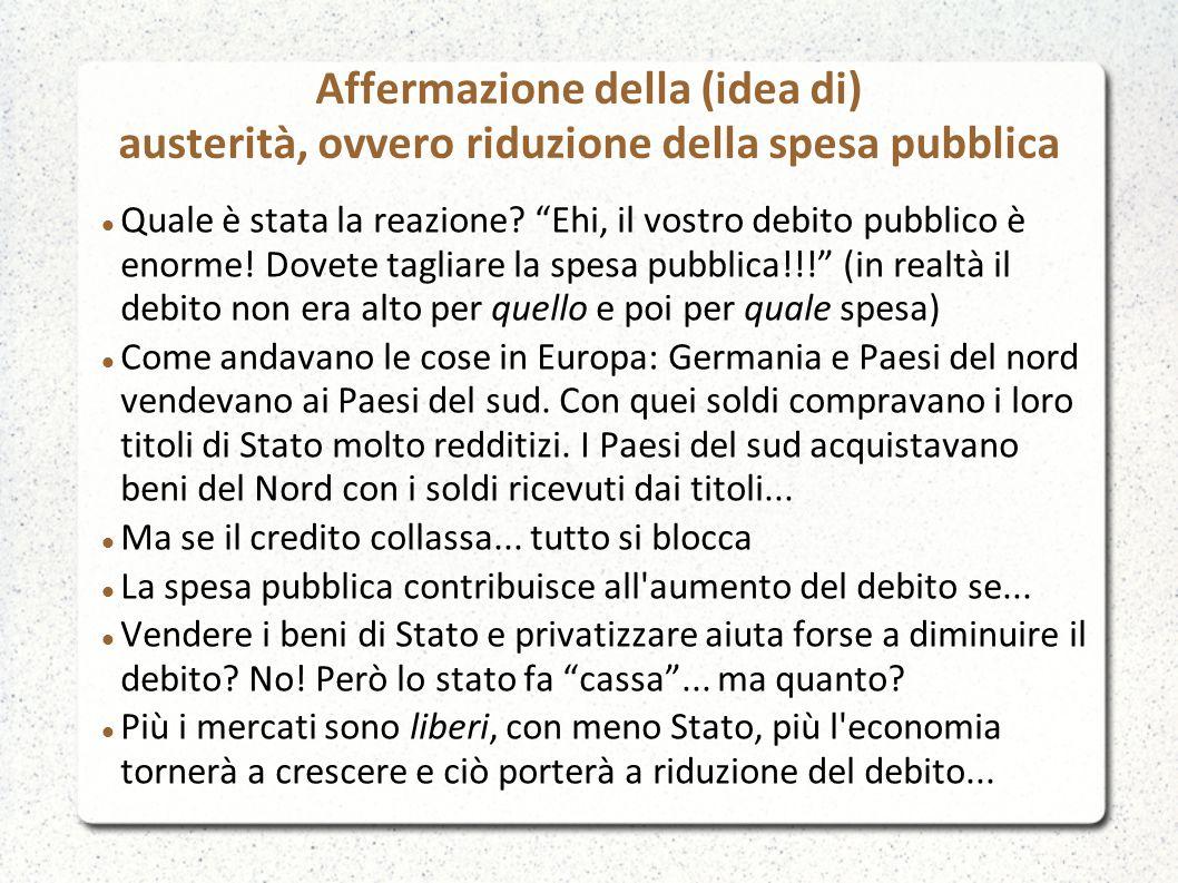 Affermazione della (idea di) austerità, ovvero riduzione della spesa pubblica Quale è stata la reazione.