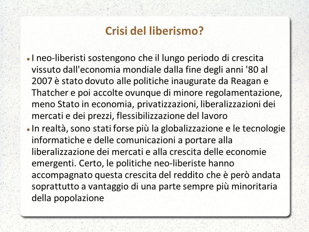 Crisi del liberismo? I neo-liberisti sostengono che il lungo periodo di crescita vissuto dall'economia mondiale dalla fine degli anni '80 al 2007 è st