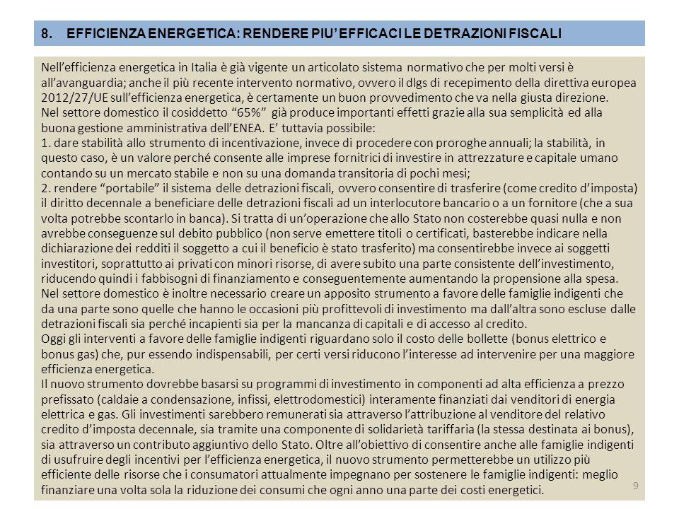 8.EFFICIENZA ENERGETICA: RENDERE PIU' EFFICACI LE DETRAZIONI FISCALI Nell'efficienza energetica in Italia è già vigente un articolato sistema normativ